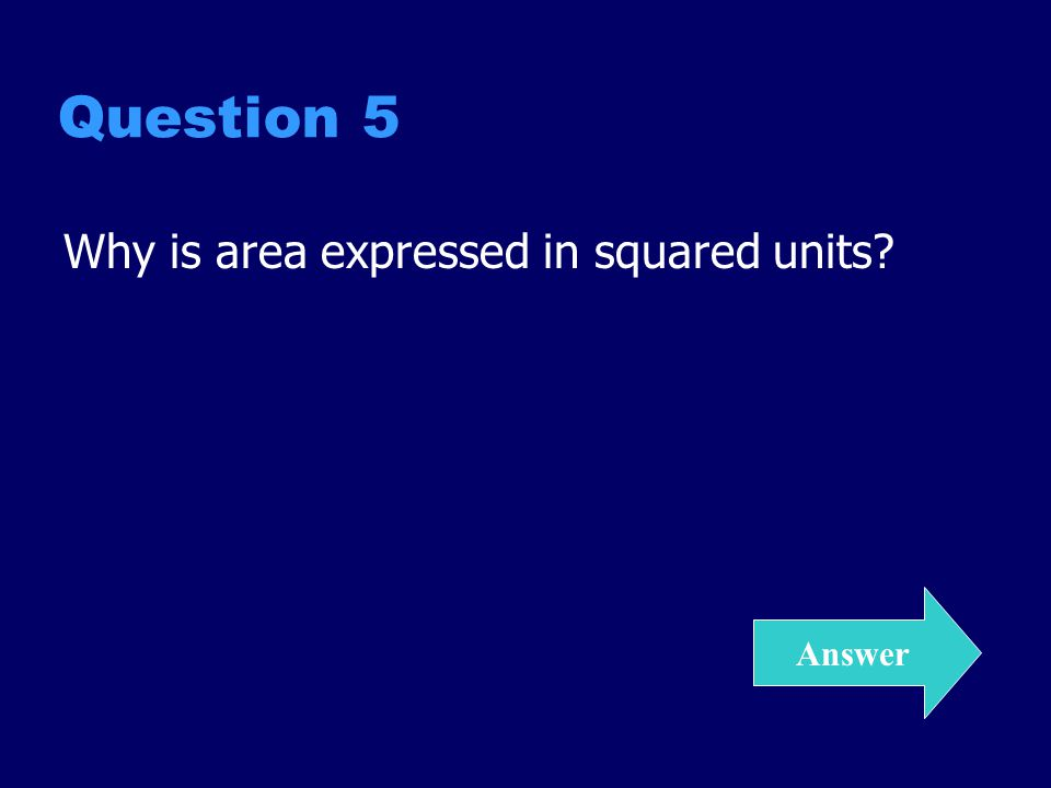 Question 5 Why is area expressed in squared units? Answer