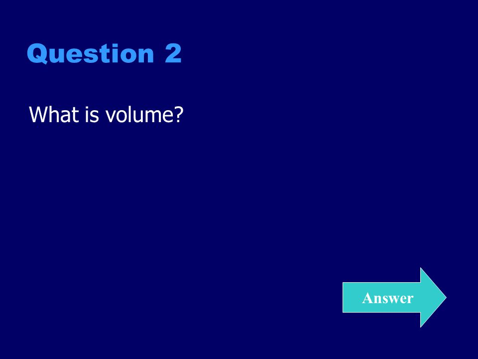 Question 2 What is volume? Answer