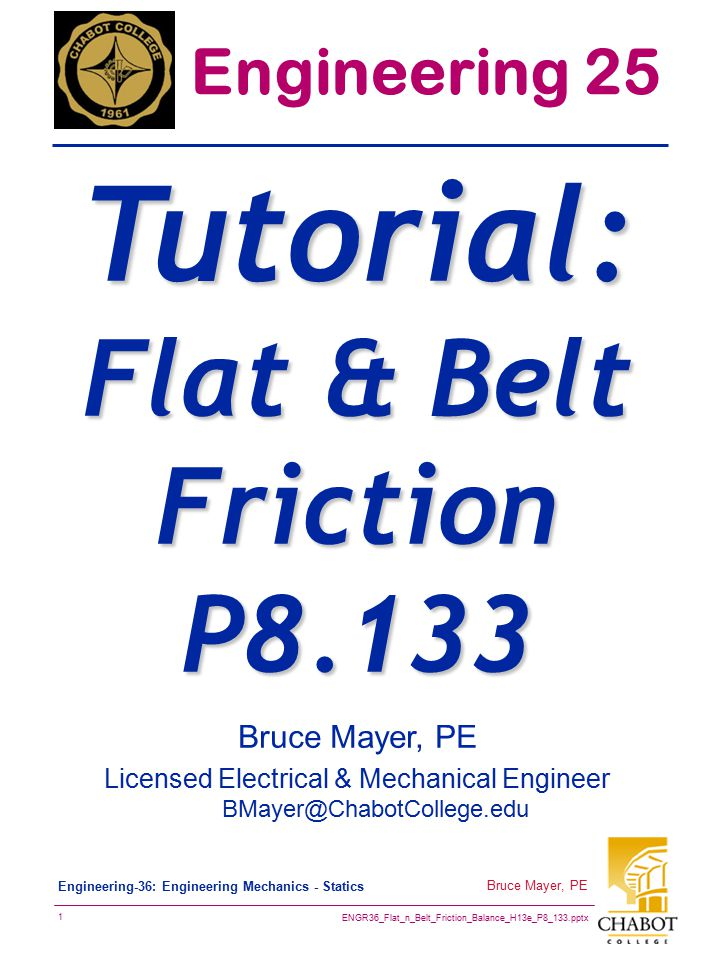 ENGR36_Flat_n_Belt_Friction_Balance_H13e_P8_133.pptx 2 Bruce Mayer, PE Engineering-36: Engineering Mechanics - Statics P8-133 → SelfSupporter  The uniform 50-lb plank beam is supported by the rope which is attached to the end of the beam, wraps over the rough peg, and is then connected to the 100-lb block.