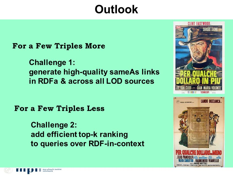 Outlook For a Few Triples More Challenge 1: generate high-quality sameAs links in RDFa & across all LOD sources For a Few Triples Less Challenge 2: add efficient top-k ranking to queries over RDF-in-context