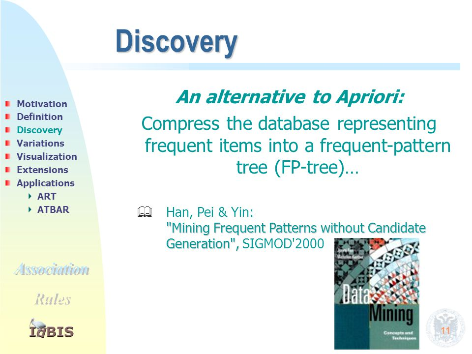 11 An alternative to Apriori: Compress the database representing frequent items into a frequent-pattern tree (FP-tree)…