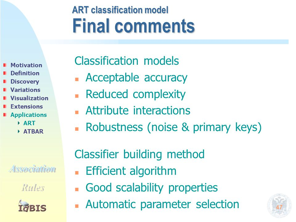 47 Final comments ART classification model Classification models n n Acceptable accuracy n n Reduced complexity n n Attribute interactions n n Robustn