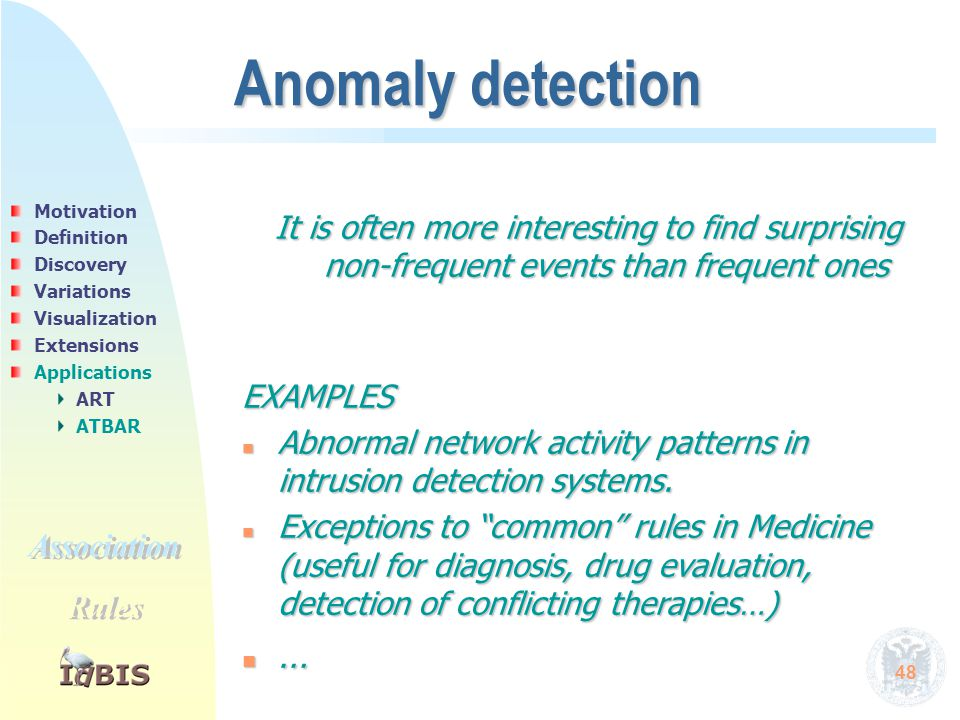 48 It is often more interesting to find surprising non-frequent events than frequent ones EXAMPLES n Abnormal network activity patterns in intrusion d