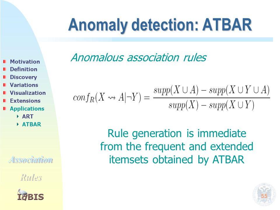 55 Anomaly detection: ATBAR Anomalous association rules Rule generation is immediate from the frequent and extended itemsets obtained by ATBAR Motivat