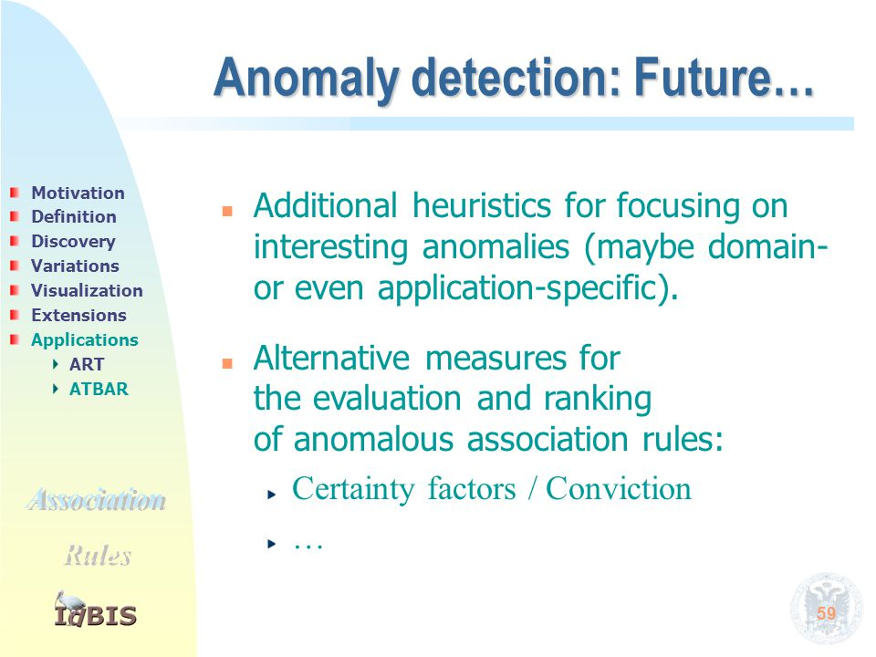 59 n n Additional heuristics for focusing on interesting anomalies (maybe domain- or even application-specific). n n Alternative measures for the eval