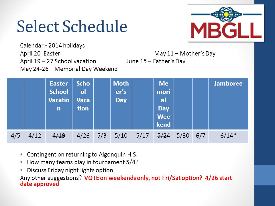 Select Schedule Calendar - 2014 holidays April 20 EasterMay 11 – Mother's Day April 19 – 27 School vacationJune 15 – Father's Day May 24-26 – Memorial
