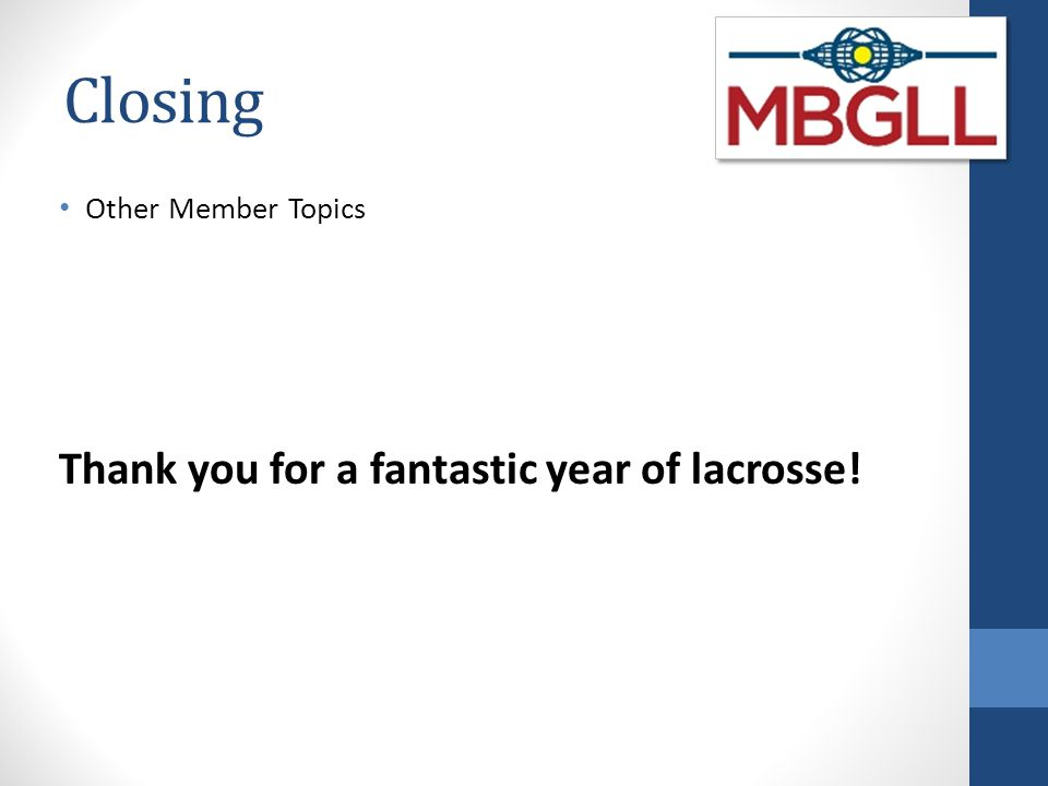 Closing Other Member Topics Thank you for a fantastic year of lacrosse!