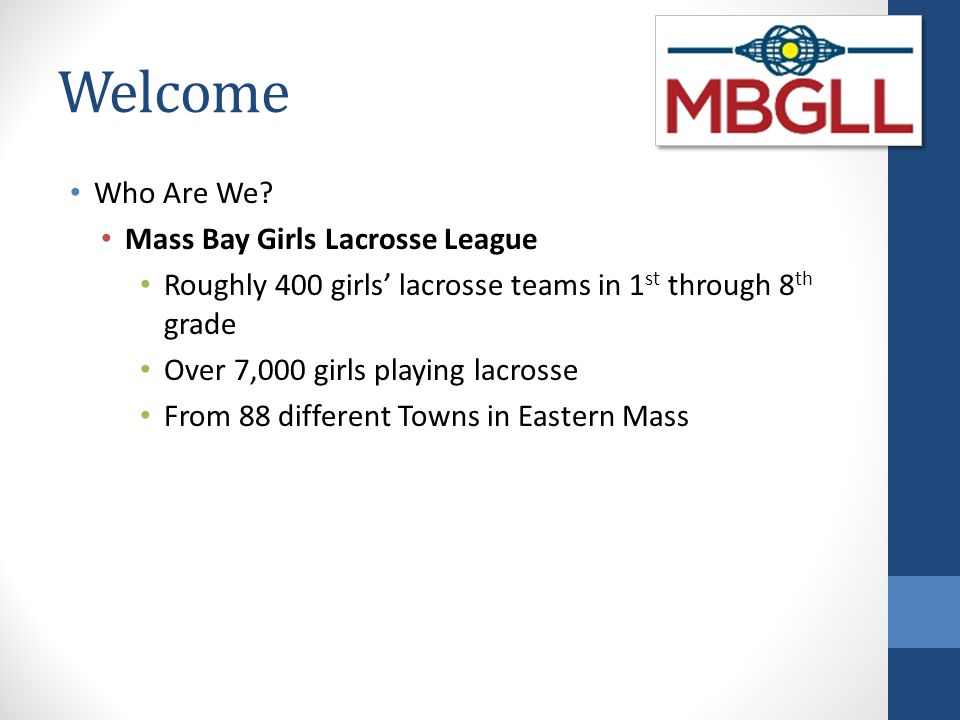 MBGLL Mission The mission of Mass Bay Girls Lacrosse League is to promote girls youth lacrosse in an environment that emphasizes fun, while developing skills, teamwork, good sportsmanship, and integrity.