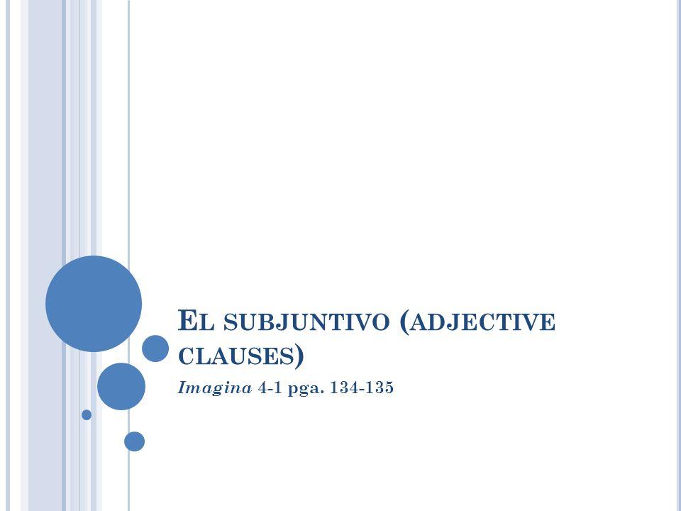 E L SUBJUNTIVO ( ADJECTIVE CLAUSES ) Imagina 4-1 pga. 134-135