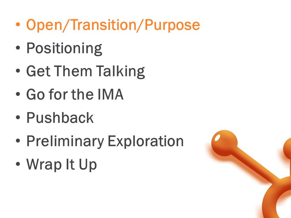 Open/Transition/Purpose Positioning Get Them Talking Go for the IMA Pushback Preliminary Exploration Wrap It Up