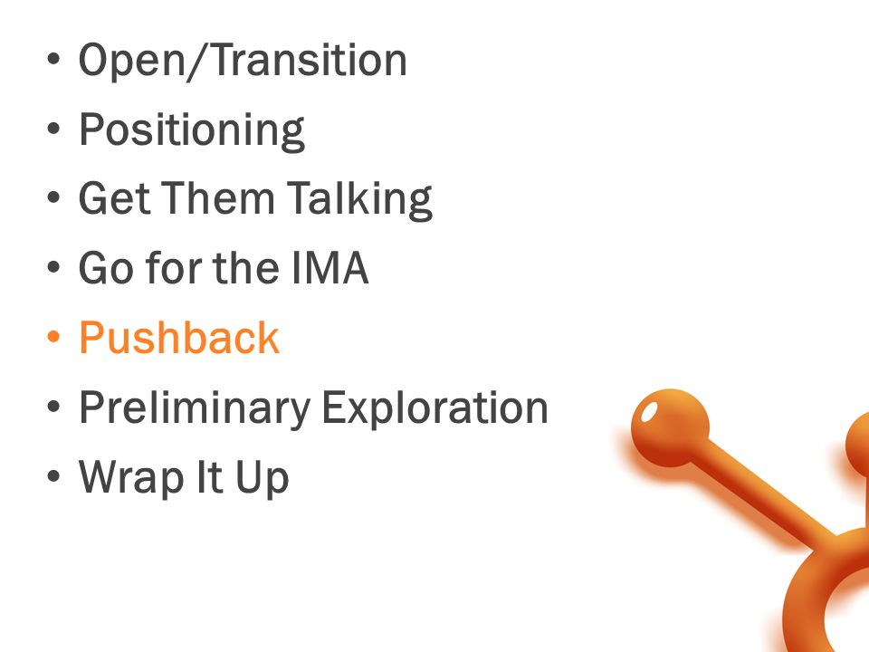 Open/Transition Positioning Get Them Talking Go for the IMA Pushback Preliminary Exploration Wrap It Up
