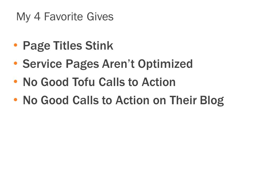 My 4 Favorite Gives Page Titles Stink Service Pages Aren't Optimized No Good Tofu Calls to Action No Good Calls to Action on Their Blog
