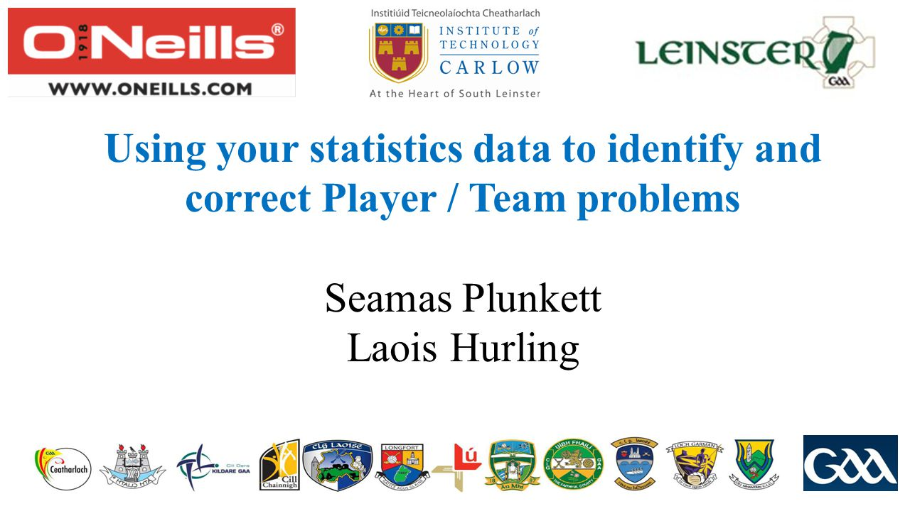 Using your statistics data to identify and correct Player / Team problems Seamas Plunkett Laois Hurling