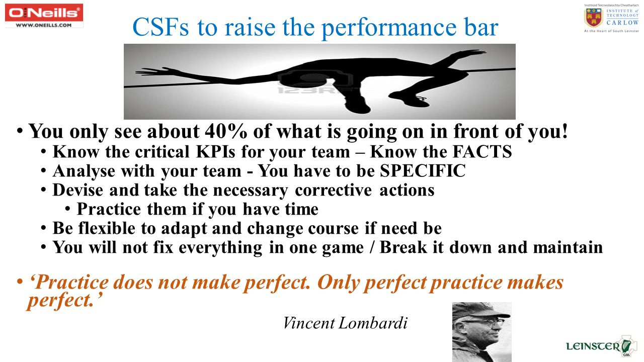 CSFs to raise the performance bar You only see about 40% of what is going on in front of you.