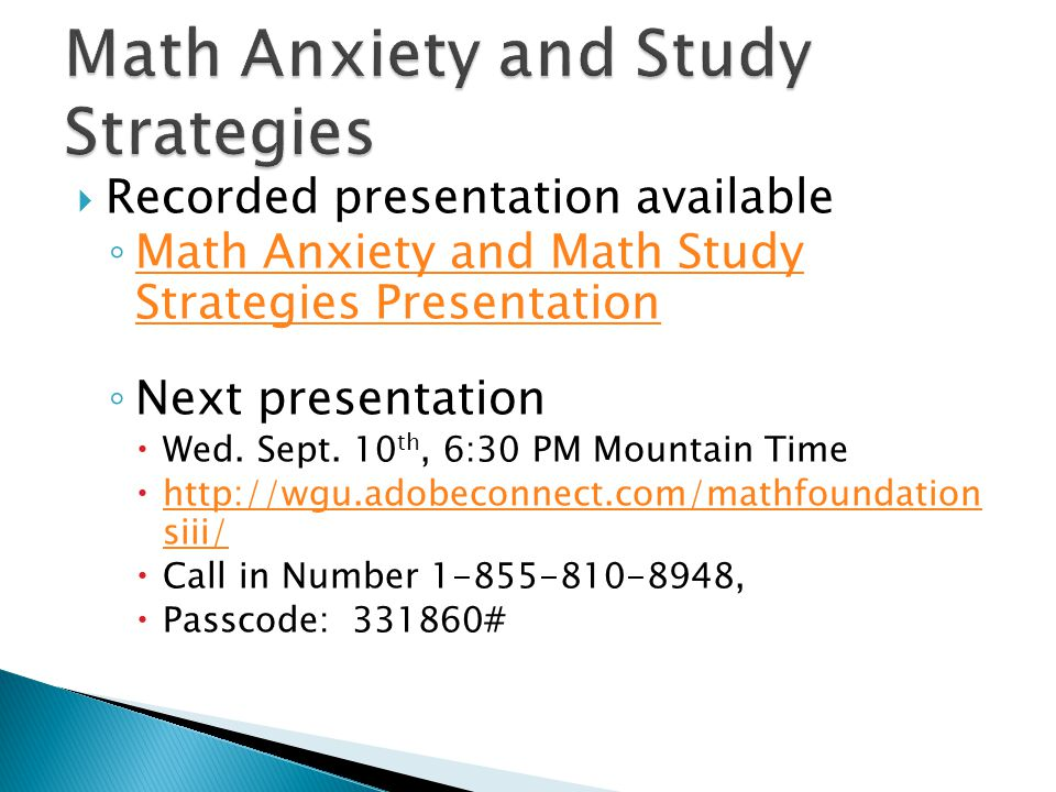  Recorded presentation available ◦ Math Anxiety and Math Study Strategies Presentation Math Anxiety and Math Study Strategies Presentation ◦ Next presentation  Wed.