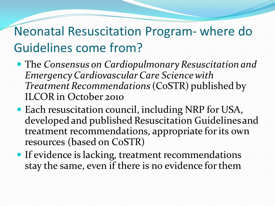 Neonatal Resuscitation Program- where do Guidelines come from? The Consensus on Cardiopulmonary Resuscitation and Emergency Cardiovascular Care Scienc