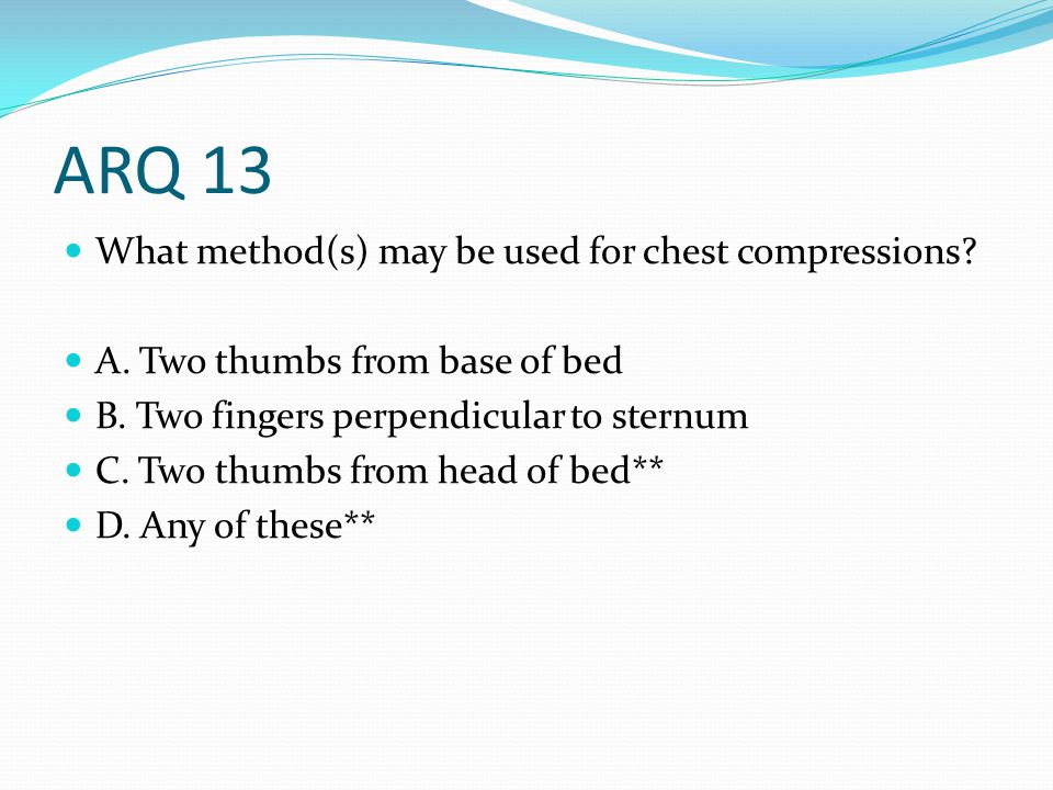 ARQ 13 What method(s) may be used for chest compressions.