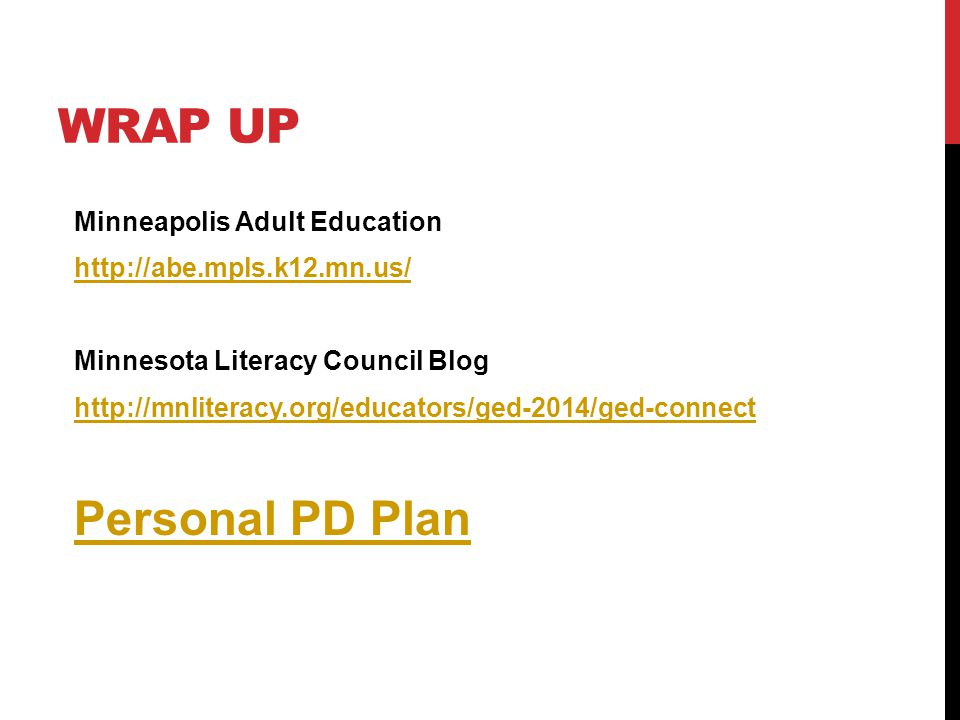 WRAP UP Minneapolis Adult Education http://abe.mpls.k12.mn.us/ Minnesota Literacy Council Blog http://mnliteracy.org/educators/ged-2014/ged-connect Personal PD Plan