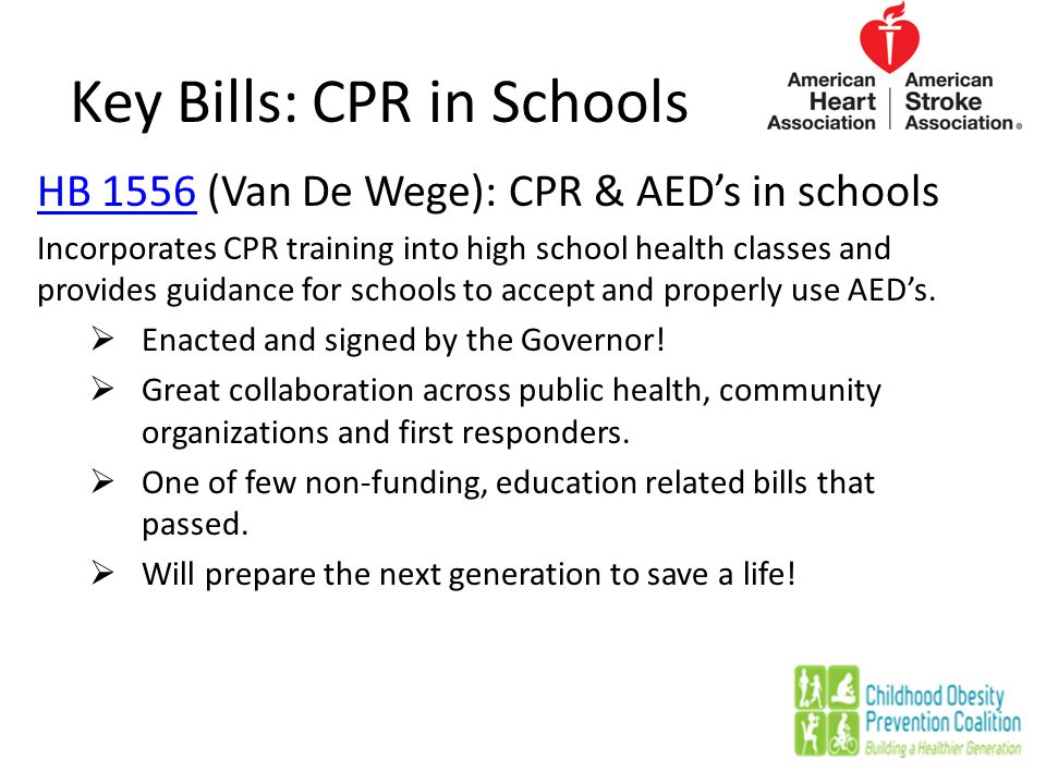 Key Bills: CPR in Schools HB 1556HB 1556 (Van De Wege): CPR & AED's in schools Incorporates CPR training into high school health classes and provides