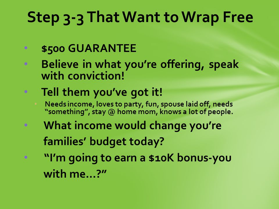 $500 GUARANTEE Believe in what you're offering, speak with conviction.