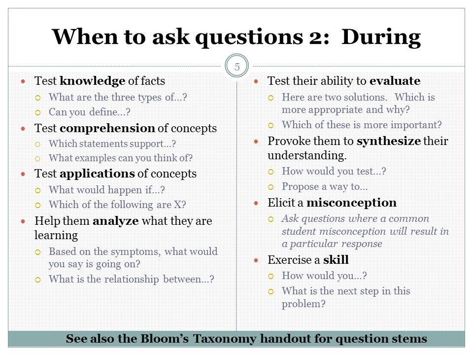 When to ask questions 2: During 5 Test knowledge of facts  What are the three types of….