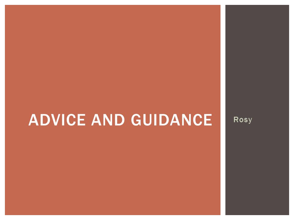 Rosy ADVICE AND GUIDANCE