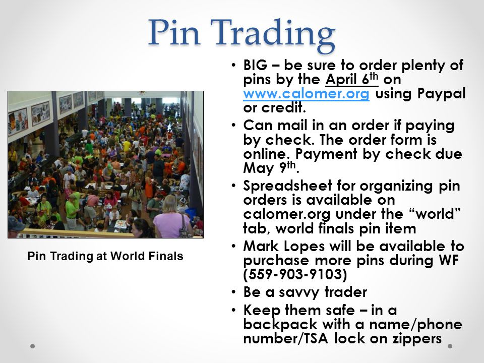 Pin Trading BIG – be sure to order plenty of pins by the April 6 th on www.calomer.org using Paypal or credit.