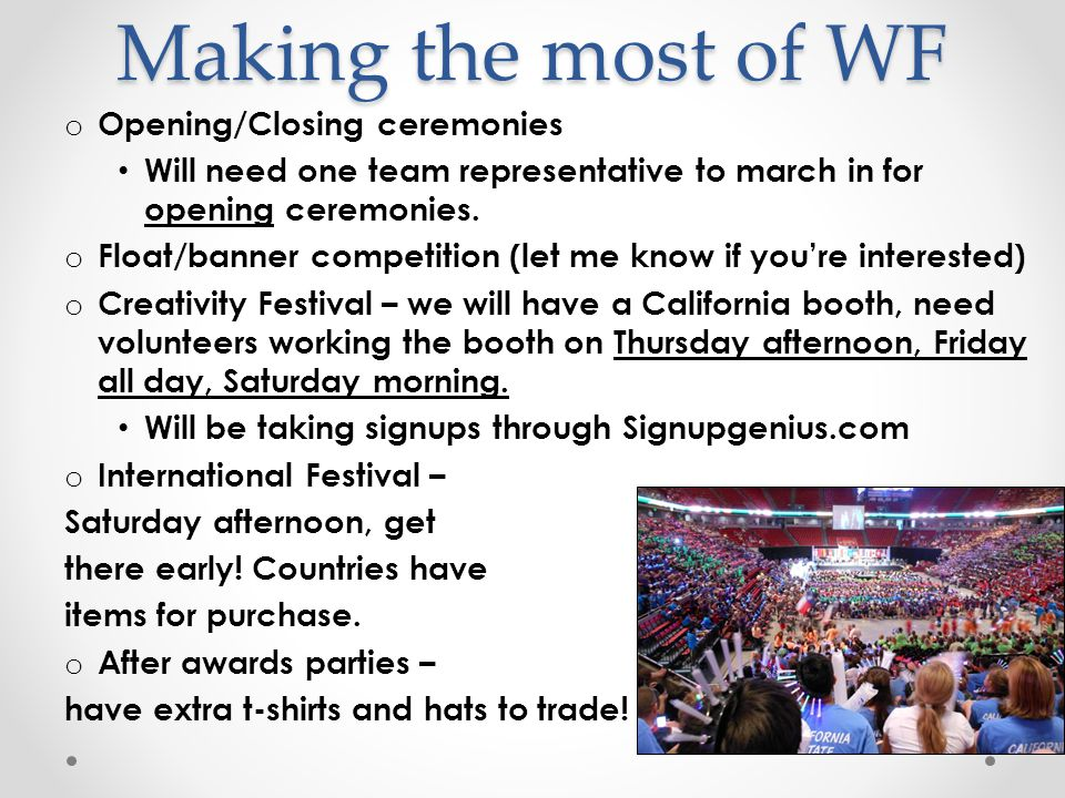 Making the most of WF o Opening/Closing ceremonies Will need one team representative to march in for opening ceremonies.