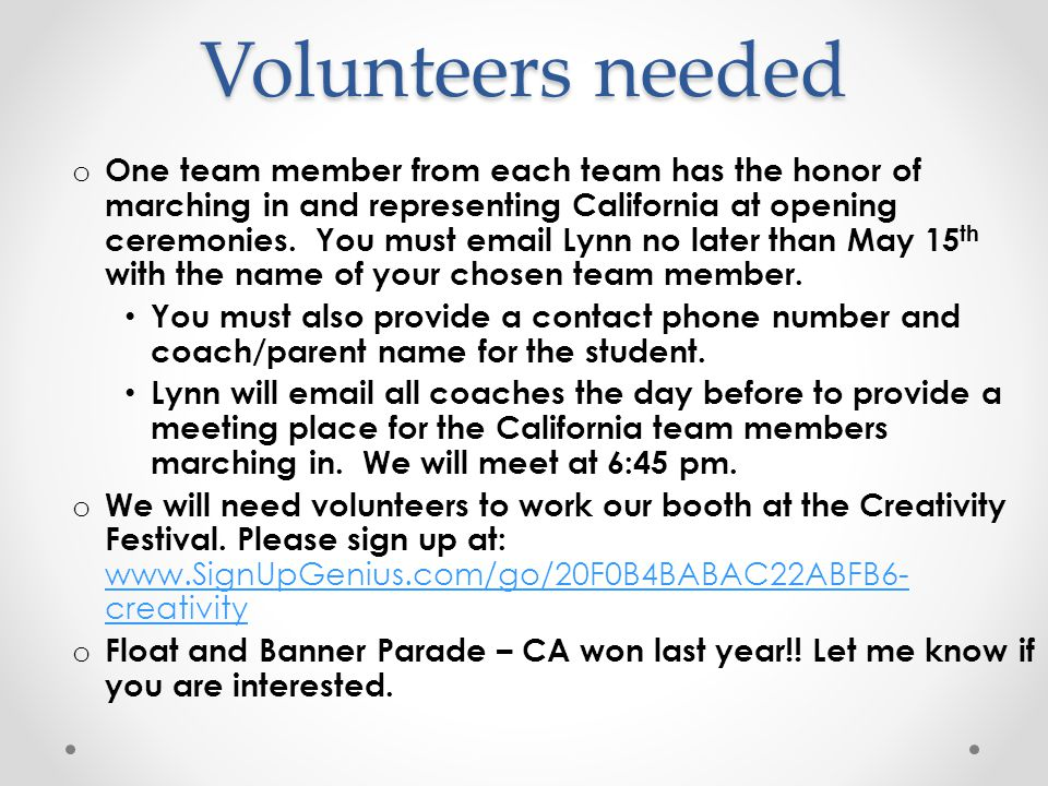 Volunteers needed o One team member from each team has the honor of marching in and representing California at opening ceremonies. You must email Lynn