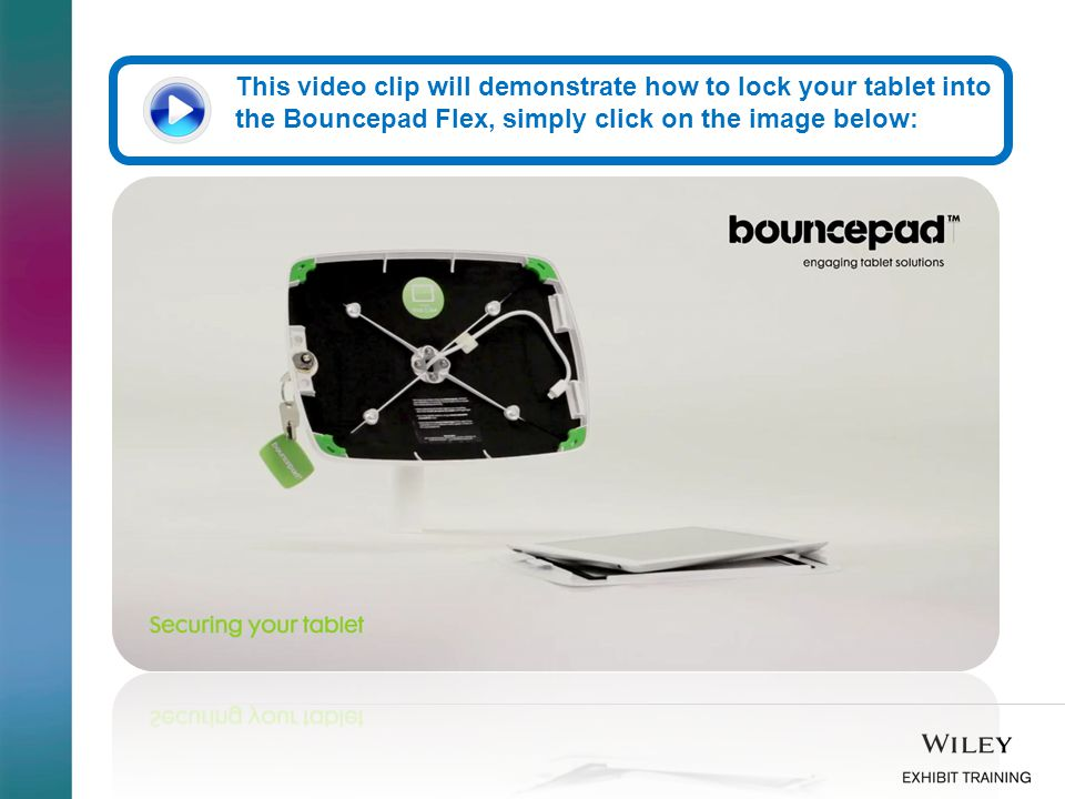 This video clip will demonstrate how to lock your tablet into the Bouncepad Flex, simply click on the image below: