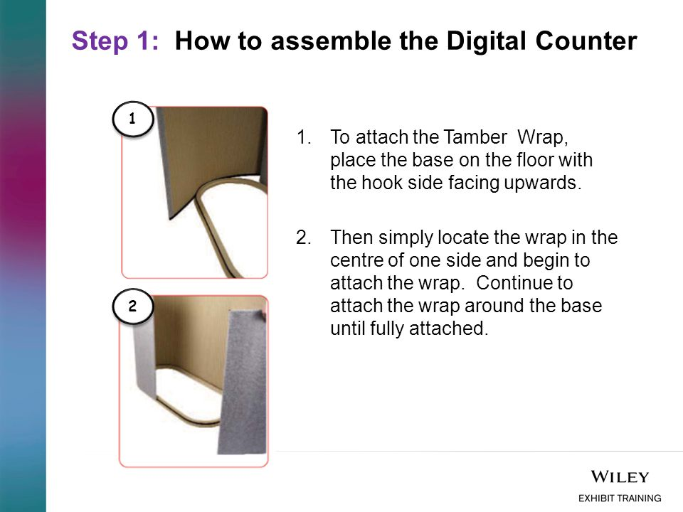 Step 1: How to assemble the Digital Counter 1.To attach the Tamber Wrap, place the base on the floor with the hook side facing upwards. 2.Then simply
