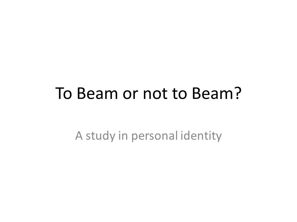 To Beam or not to Beam A study in personal identity