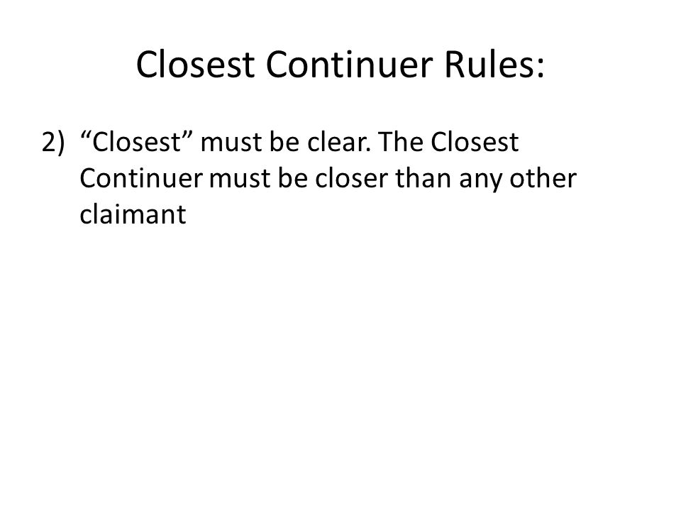Closest Continuer Rules: 2) Closest must be clear.