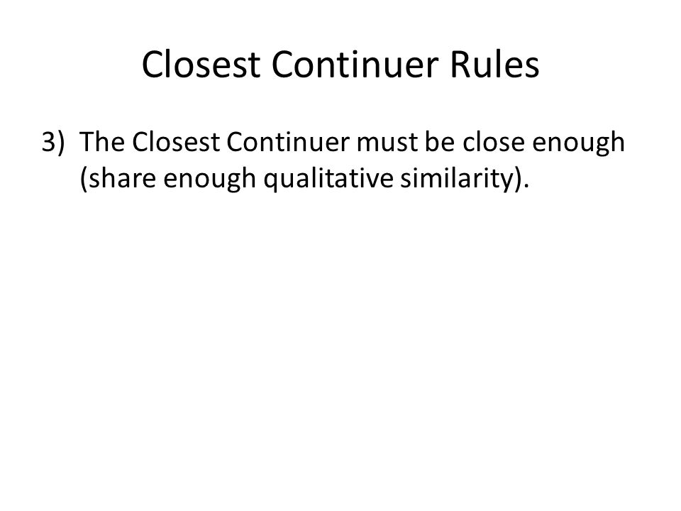 Closest Continuer Rules 3)The Closest Continuer must be close enough (share enough qualitative similarity).