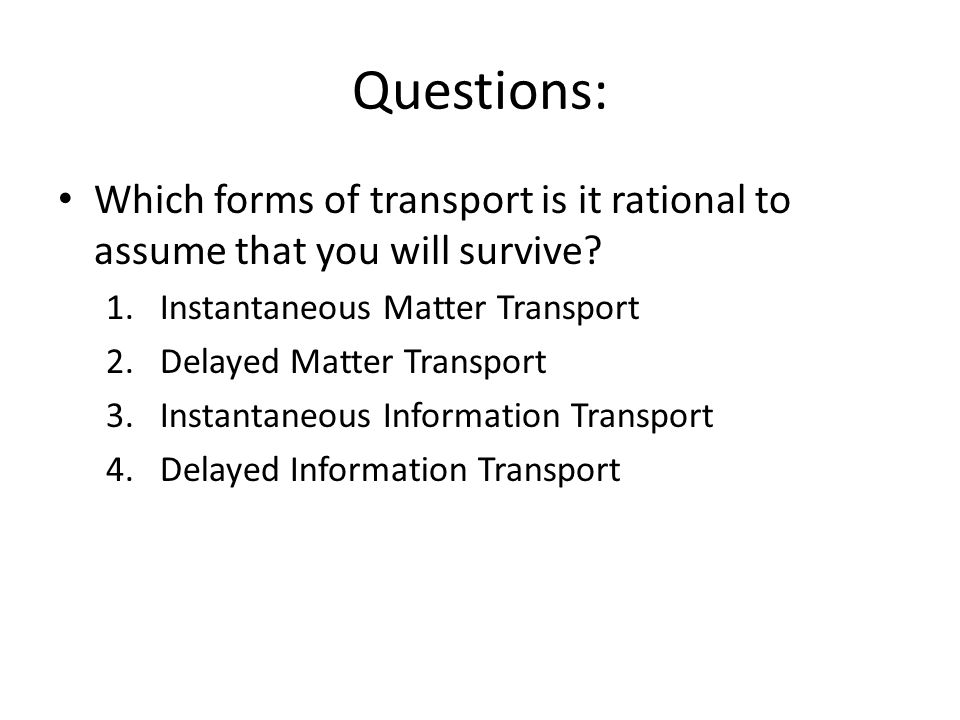 Questions: Which forms of transport is it rational to assume that you will survive.