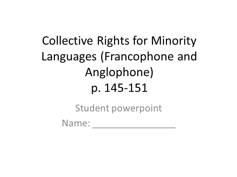 Collective Rights for Minority Languages (Francophone and Anglophone) p.