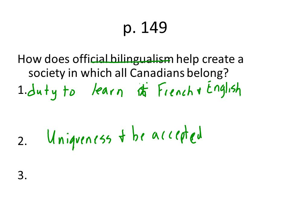 p. 149 How does official bilingualism help create a society in which all Canadians belong? 1. 2. 3.
