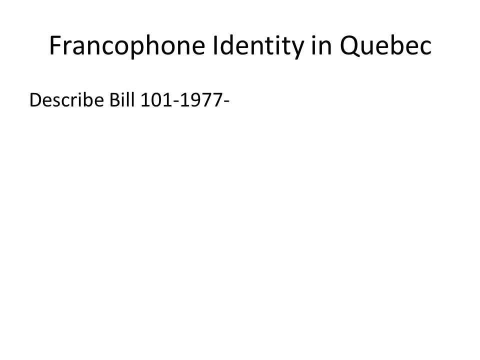 Francophone Identity in Quebec Describe Bill 101-1977-