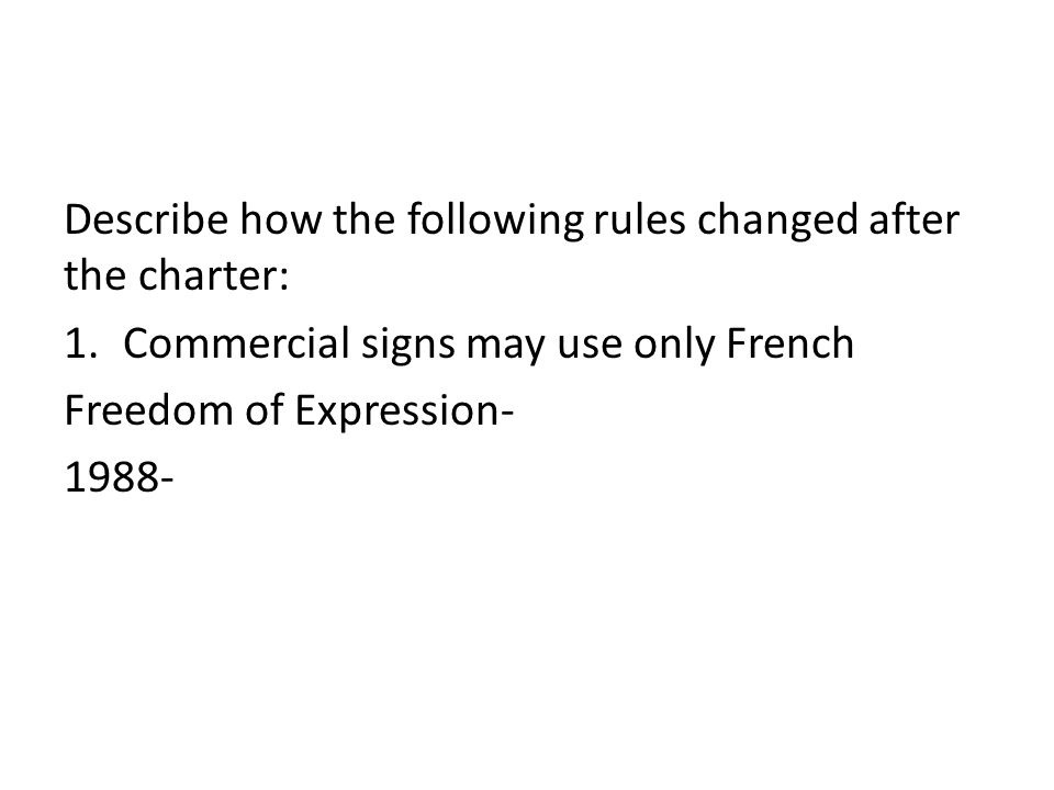 Describe how the following rules changed after the charter: 1.Commercial signs may use only French Freedom of Expression- 1988-