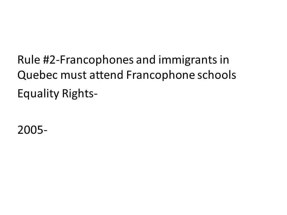 Rule #2-Francophones and immigrants in Quebec must attend Francophone schools Equality Rights- 2005-