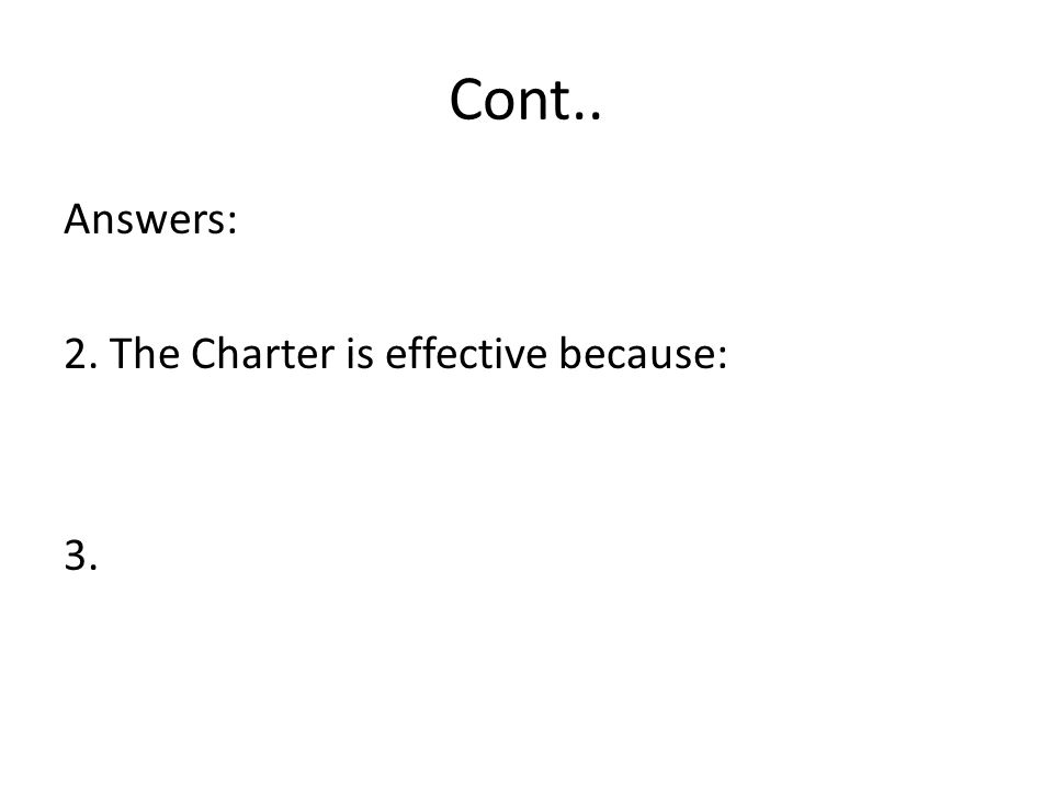 Cont.. Answers: 2. The Charter is effective because: 3.