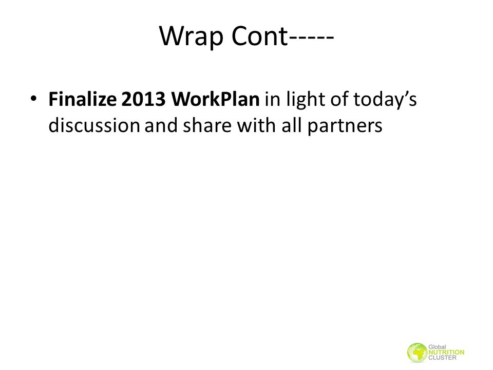 Wrap Cont----- Finalize 2013 WorkPlan in light of today's discussion and share with all partners