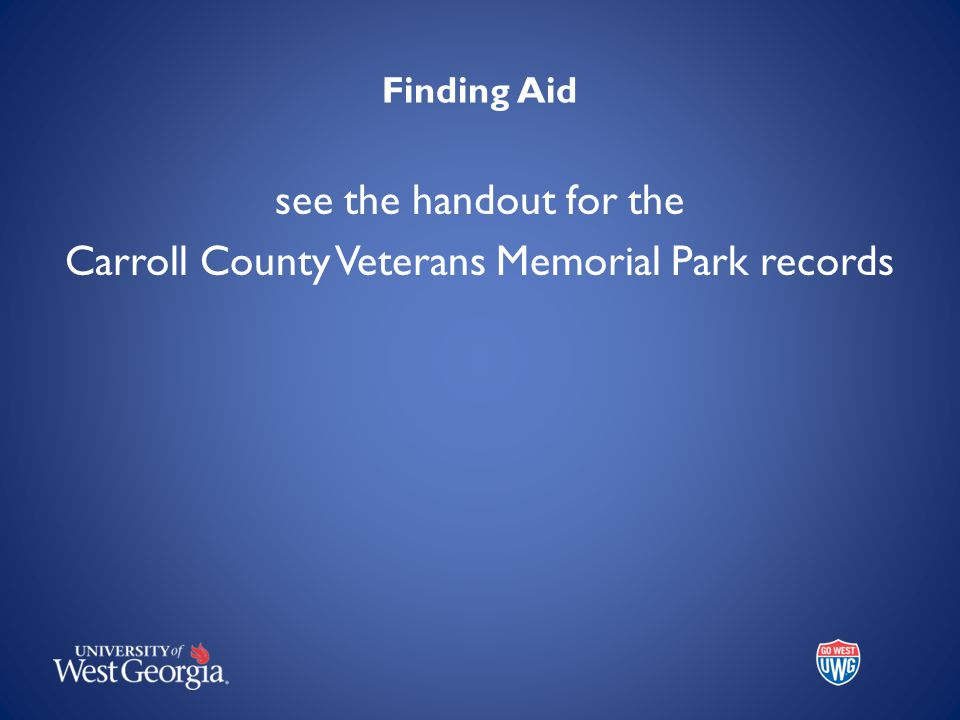 Finding Aid see the handout for the Carroll County Veterans Memorial Park records