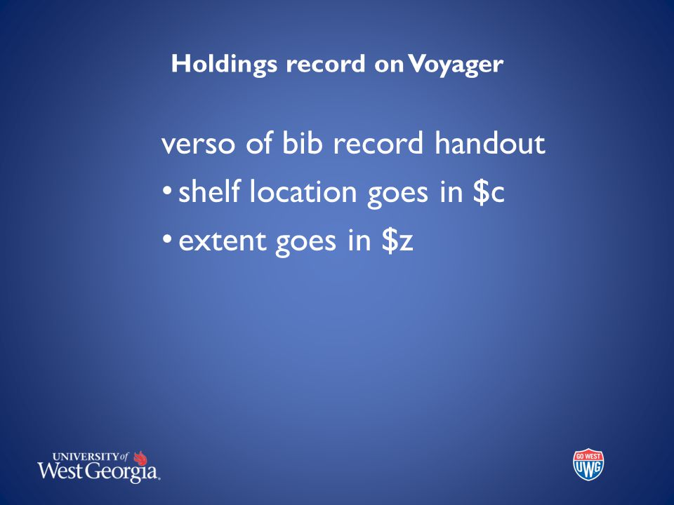 Holdings record on Voyager verso of bib record handout shelf location goes in $c extent goes in $z