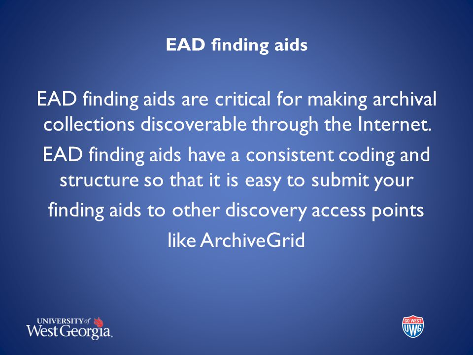 EAD finding aids EAD finding aids are critical for making archival collections discoverable through the Internet.
