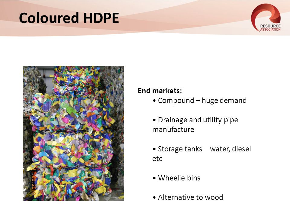 Coloured HDPE End markets: Compound – huge demand Drainage and utility pipe manufacture Storage tanks – water, diesel etc Wheelie bins Alternative to wood