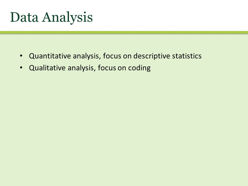 Quantitative analysis, focus on descriptive statistics Qualitative analysis, focus on coding