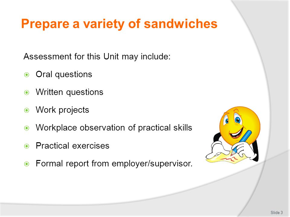Prepare a variety of sandwiches Elements: Slide 2 Prepare a variety of sandwiches 1 Present a variety of sandwiches 2 Store a variety of sandwiches 3