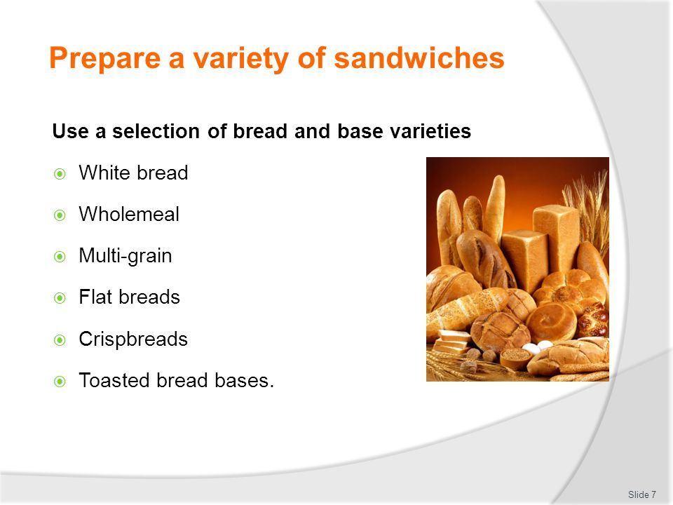 Prepare a variety of sandwiches Hot:  Reuban  Monte Cristo  Croque monsieur  Club. Slide 6