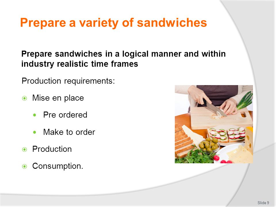 Prepare a variety of sandwiches Select and use equipment and utensils appropriately Preparation equipment:  Knives  Spreaders  Salad strainers  Ch